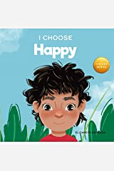 I Choose Happy: A Colorful, Picture Book About Happiness, Optimism, and Positivity (Teacher and Therapist Toolbox: I Choose 5) Kindle Edition
