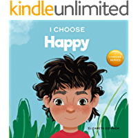 I Choose Happy: A Colorful, Picture Book About Happiness, Optimism, and Positivity (Teacher and Therapist Toolbox: I…