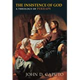 The Insistence of God: A Theology of Perhaps (Indiana Series in the Philosophy of Religion)