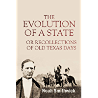 The Evolution of a State or Recollections of old Texas days (1900)
