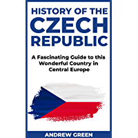 History of the Czech Republic: A Fascinating Guide to this Wonderful Country in Central Europe (English Edition)