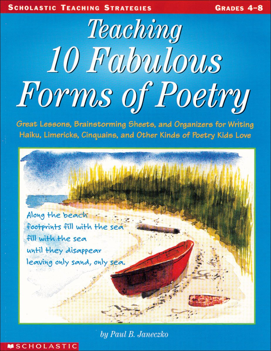Read Online Teaching 10 Fabulous Forms Of Poetry: Great Lessons, Brainstorming Sheets, and Organizers for Writing Haiku, Limericks, Cinquains, and Other Kinds of Poetry Kids Love (Teaching Strategies) pdf
