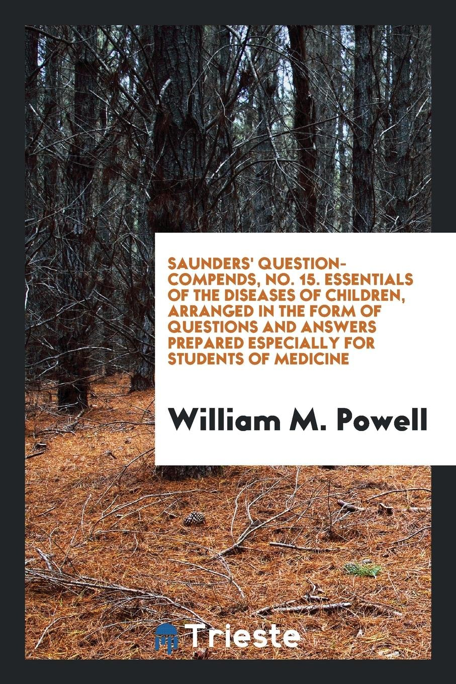 Download Saunders' Question-Compends, No. 15. Essentials of the Diseases of Children, Arranged in the Form of Questions and Answers Prepared Especially for Students of Medicine PDF