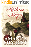 Mistletoe Magic (A Holiday Romance Novel Book 2)