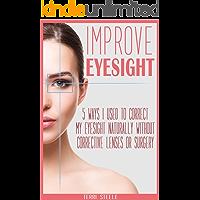Improve Eyesight: 5 Ways I Used to Correct My Eyesight Naturally Without Corrective Lenses or Surgery