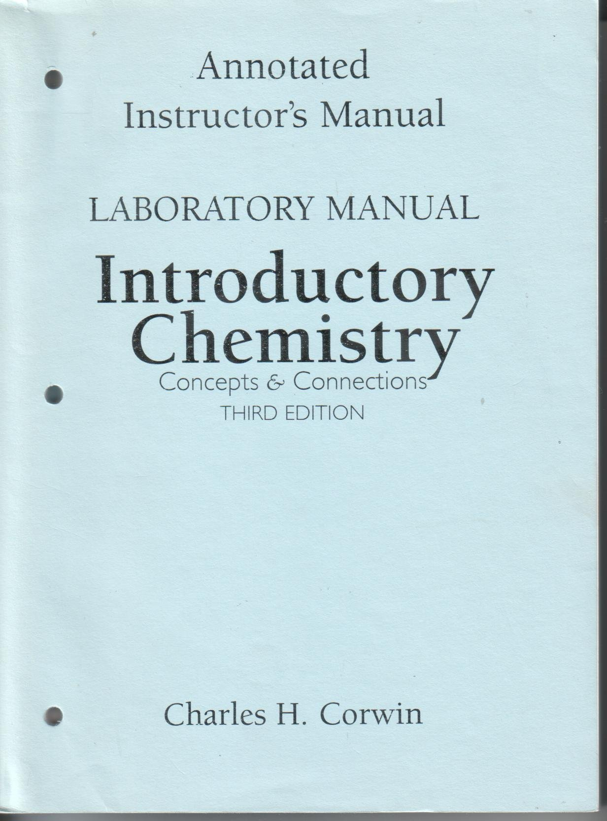 Annotated Instructor's Manual Laboratory Manual Introductory Chemistry  Concepts and Connections 3rd Edition: Charles H. Corwin: 9780130968838:  Amazon.com: ...