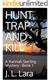 HUNT, TRAP, AND KILL: A Hannah Sterling Mystery - Book 1