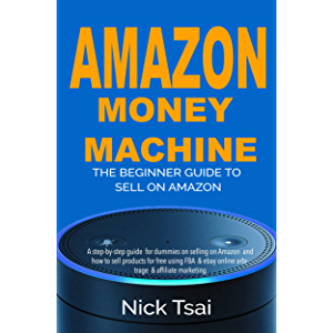 Amazon Money Machine – The Beginner Guide To Sell On Amazon: A step-by-step guide for dummies on selling on Amazon and…