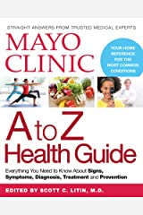 Mayo Clinic A to Z Health Guide: Everything You Need to Know About Signs, Symptoms, Diagnosis, Treatment and Prevention Kindle Edition