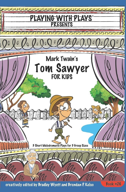 Mark Twains Tom Sawyer for Kids: 3 Short Melodramatic Plays ...