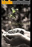Too Close: A Contemporary Romance