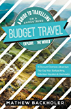 Budget Travel, a Guide to Travelling on a Shoestring, Explore the World, a Discount Overseas Adventure Trip: Gap Year, Backpacking, Volunteer-Vacation & Overlander