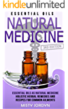 Essential Oils: Essential Oils as Natural Medicine Holistic Herbal Remedies and Recipes for Common Ailments (Alternative Medicine, Holistic Medicine, Natural ... Relief, Doterra Book 1) (English Edition)