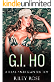 G.I. Ho: A Real American Sex Toy (Real American Sex Toy Series Book 1)