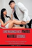 10 Cose da Fare ad un Uomo Nudo!: Guida per massimizzare il piacere sessuale all'interno della tua relazione (come far godere un uomo, come far impazzire un uomo,come farlo impazzire a letto)