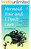 Mermaid Hair and I Don't Care: A romantic comedy about shoes, surf and second chances (English Edition)