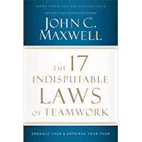The 17 Indisputable Laws of Teamwork: Embrace Them and Empower Your Team (English Edition)