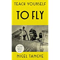 Teach Yourself to Fly: The classic guide to flying a plane