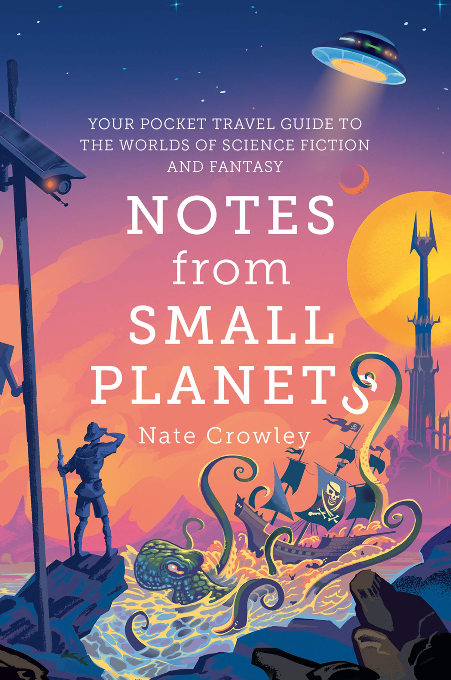 Notes from Small Planets: 2020's Essential Travel Guide to the Worlds of  Science Fiction and Fantasy! The ONLY Travel Guide You'll Need This Year!:  Amazon.co.uk: Crowley, Nate: 9780008306861: Books