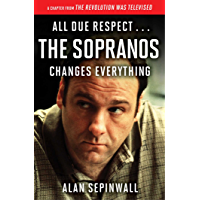 All Due Respect . . . The Sopranos Changes Everything: A Chapter From The Revolution Was Televised by Alan Sepinwall (English Edition)