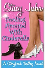 Fooling Around With Cinderella: A Storybook Valley Sweet Romantic Comedy Kindle Edition