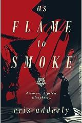 As Flame to Smoke Kindle Edition