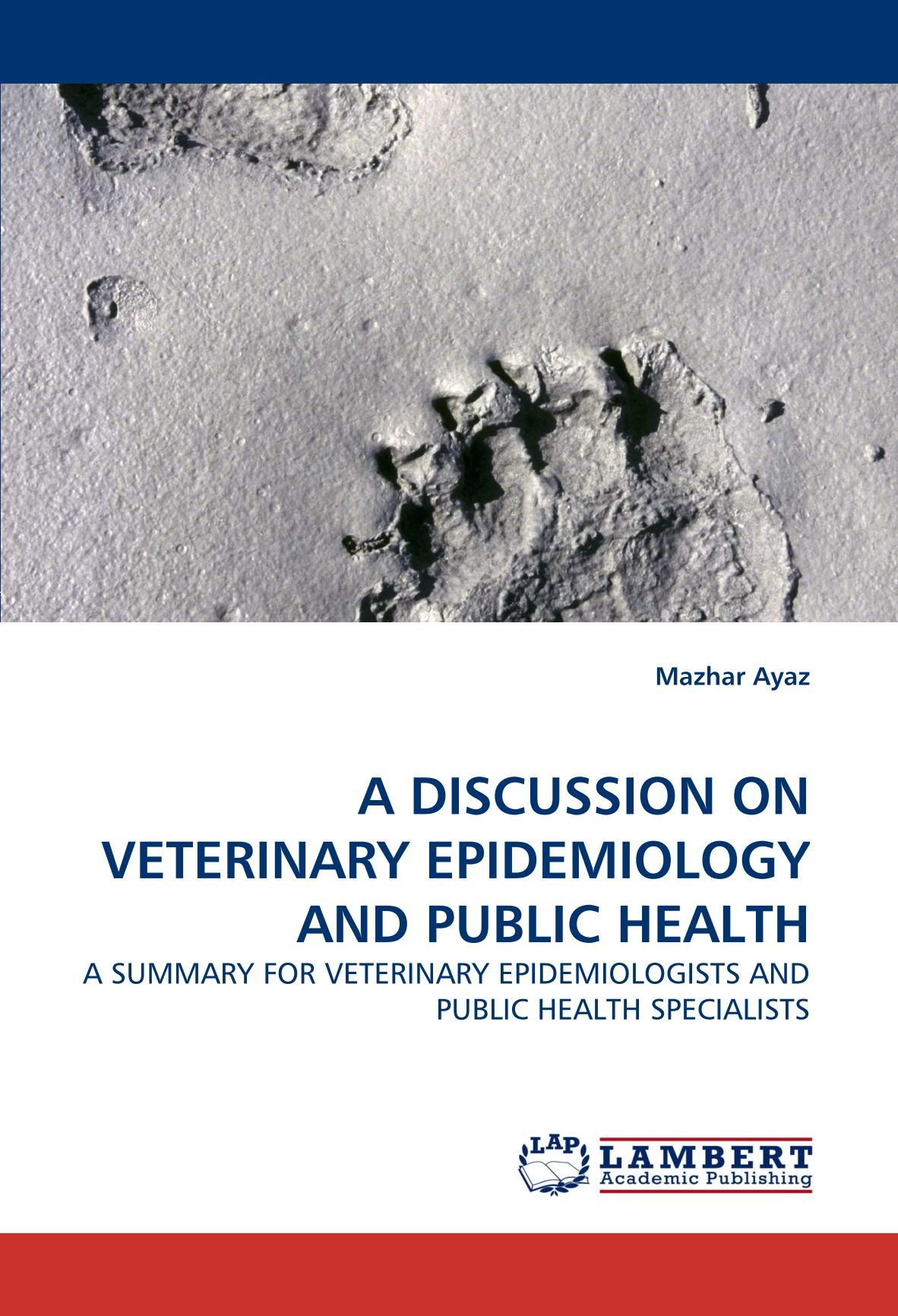 A DISCUSSION ON VETERINARY EPIDEMIOLOGY AND PUBLIC HEALTH: A SUMMARY FOR VETERINARY EPIDEMIOLOGISTS AND PUBLIC HEALTH SPECIALISTS