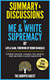 Summary and Discussions of Me and White Supremacy: Combat Racism, Change the World, and Become a Good Ancestor By Layla Saad, Foreword by Robin J DiAngelo