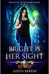 Bright Is Her Sight: An Urban Fantasy Action Adventure (The School Of Necessary Magic Book 2) Kindle Edition