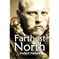 """Farthest North: Being the Record of a Voyage of  Exploration of the Ship """"Fram""""  1893-96 and of a Fifteen Months'  Sleigh Journey by Dr. Nansen  and Lieut. Johansen (1897)"""