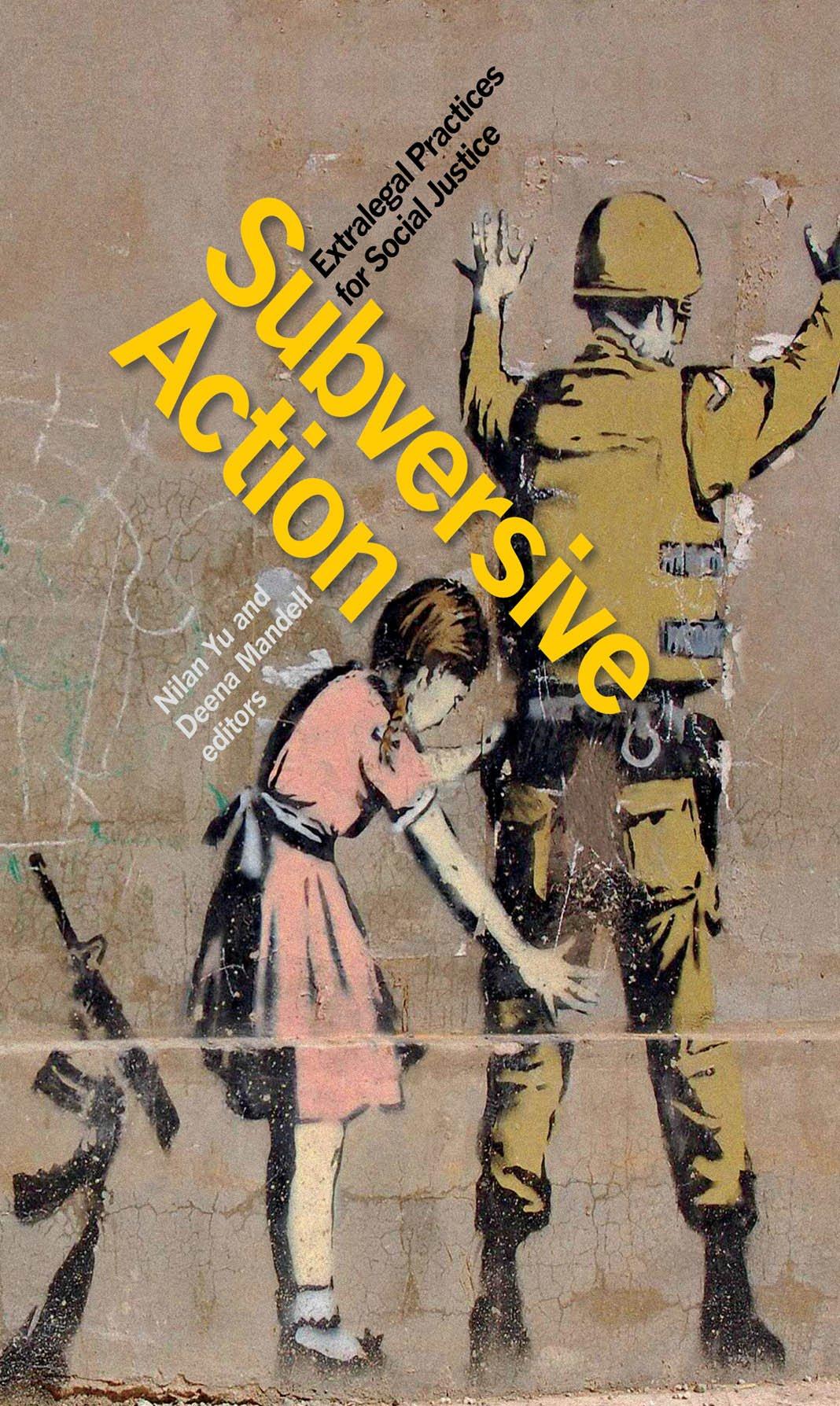 Read Online Subversive Action: Extralegal Practices for Social Justice pdf epub