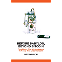 Before Babylon, Beyond Bitcoin: From Money that We Understand to Money that Understands Us (Perspectives) (English Edition)