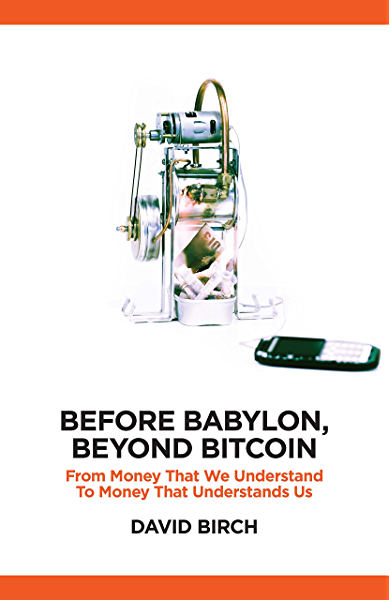 Before Babylon, Beyond Bitcoin: From Money that We Understand to ...