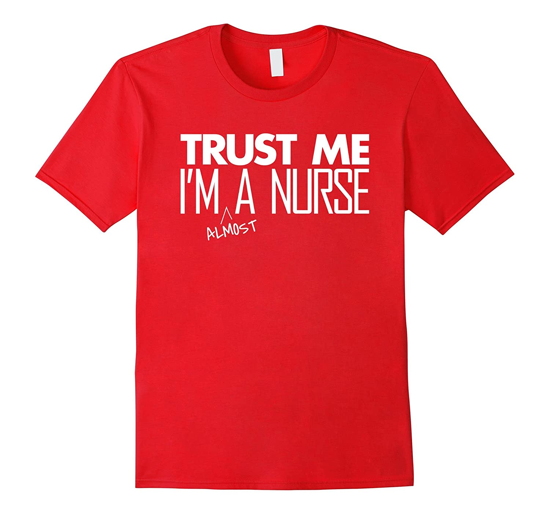 d41b3461252 Trust Me Im almost A Nurse Funny Nursing Student T-Shirt - Goatstee