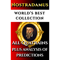 Nostradamus Complete Works – World's Best Ultimate Collection – All Quatrains, Writings, Prophecies, Oracles, Secret Codes Plus Analysis Of Predictions and Bonuses [Illustrated]