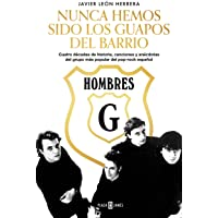 Hombres G. Nunca hemos sido los guapos del barrio: Cuatro décadas de historia, canciones y anécdotas del grupo más…