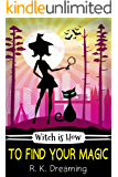 Witch Is How To Find Your Magic (A Witch Detective Cozy Mystery Book 1)