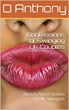 Confessions of Swinging UK Couples: Twenty Short Stories Of  UK Swingers