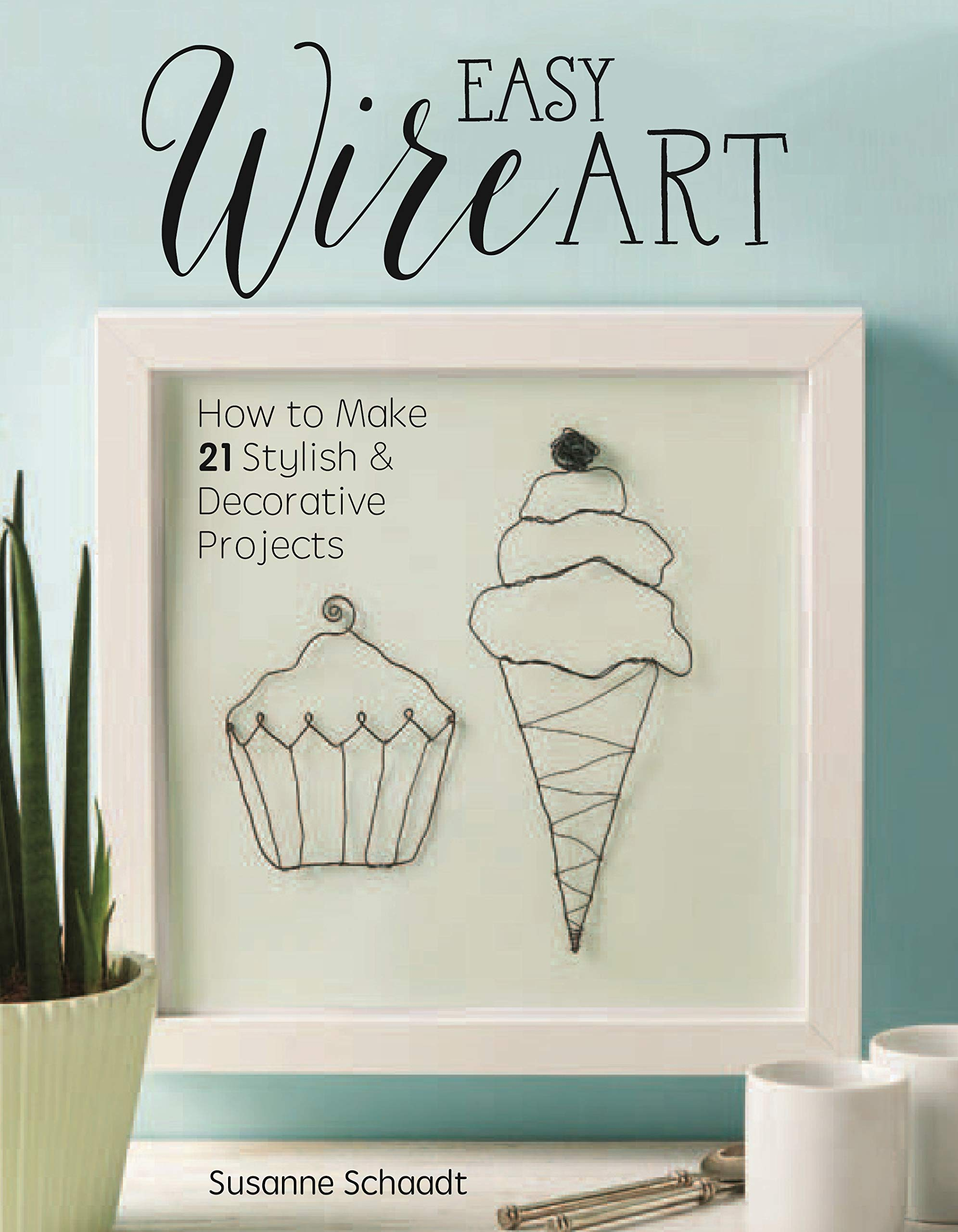 Easy Wire Art How To Make 21 Stylish Decorative Projects