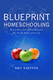 Blueprint Homeschooling: How to Plan a Year of Home Education That Fits the Reality of Your Life