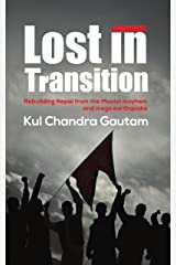 Lost in Transition: Rebuilding Nepal from the Maoist mayhem and mega earthquake Kindle Edition