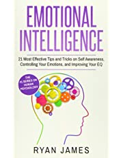 Emotional Intelligence: 21 Most Effective Tips and Tricks on Self Awareness, Controlling Your Emotions, and Improving Your Eq: Volume 5