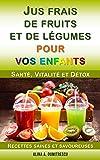 Jus frais de fruits et de légumes pour vos enfants: Santé, Vitalité et Détox, Recettes saines et savoureuses (Livres d'activités pour enfants t. 2)