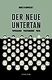 Der neue Untertan: Populismus, Postmoderne, Putin