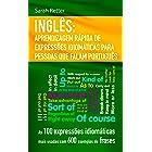 INGLÊS: APRENDIZAGEM RÁPIDA DE EXPRESSÕES IDIOMÁTICAS PARA PESSOAS QUE FALAM PORTUGUÊS: As 100 expressões idiomáticas mais us