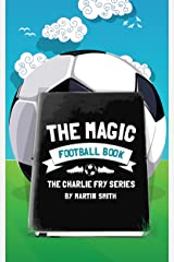 The Magic Football Book: (Football books for kids 7-13) (The Charlie Fry Series Book 3) Kindle Edition