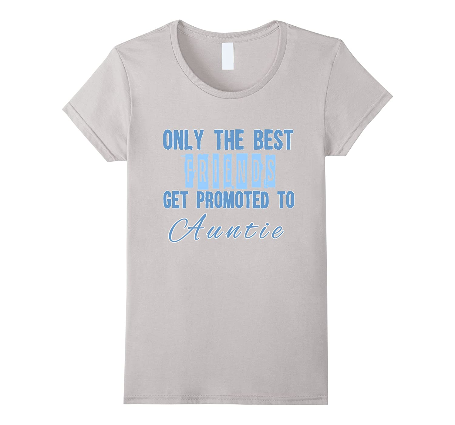 Womens Only the best Friends get promoted to Auntie T Shirt-FL