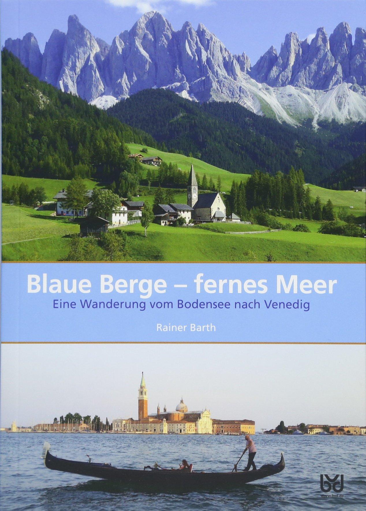 Blaue Berge – fernes Meer: Eine Wanderung vom Bodensee nach Venedig ...