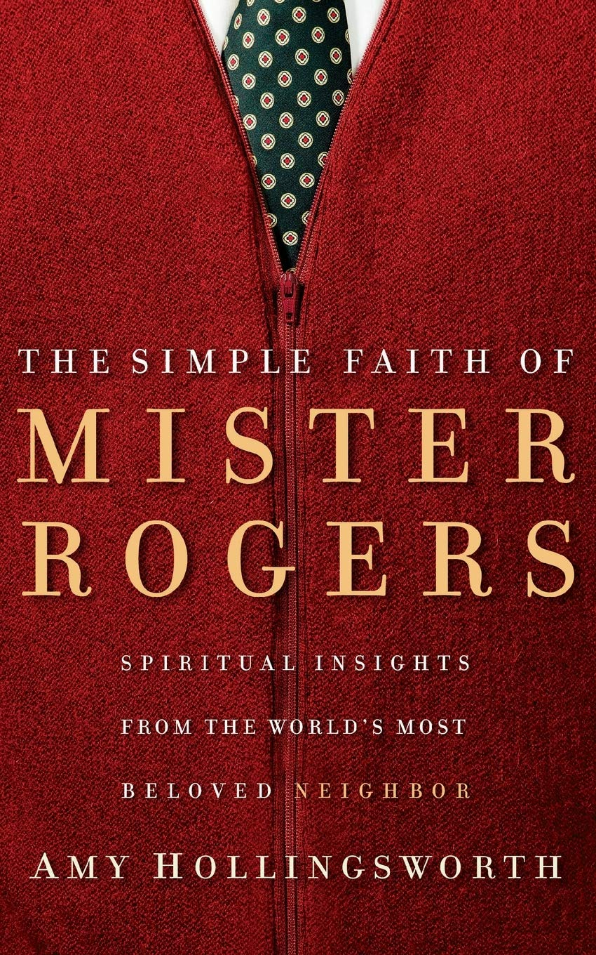 The Simple Faith Of Mister Rogers Hollingsworth Amy 9780849918940 Amazon Com Books