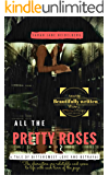 All the Pretty Roses: A Tale of Bittersweet Love and Betrayal (Modified from screenplay by Sarah Jane Heidelberg)